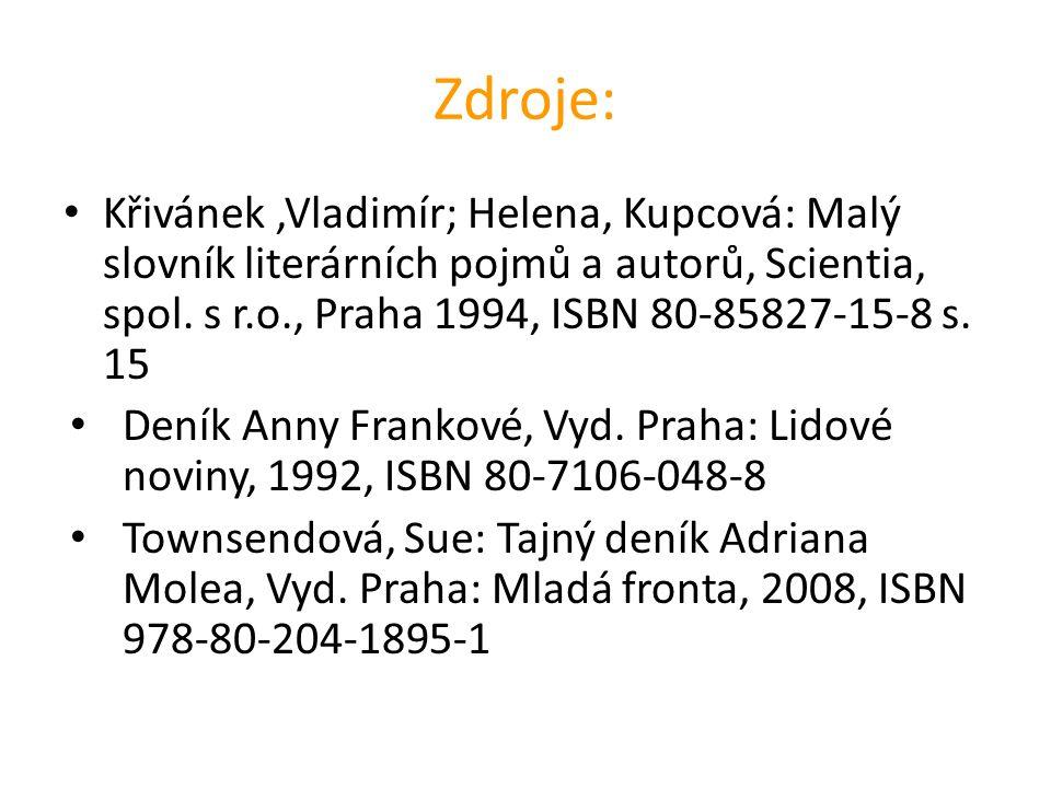 Zdroje: Křivánek,Vladimír; Helena, Kupcová: Malý slovník literárních pojmů a autorů, Scientia, spol.