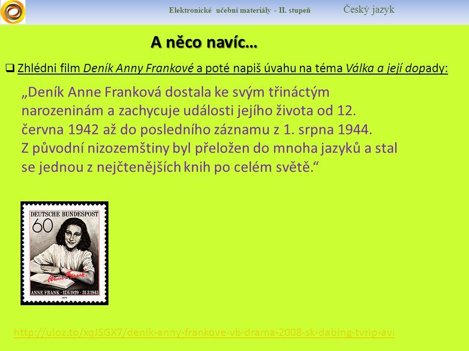 """A něco navíc…  Zhlédni film Deník Anny Frankové a poté napiš úvahu na téma Válka a její dopady: """"Deník Anne Franková dostala ke svým třináctým narozeninám a zachycuje události jejího života od 12."""