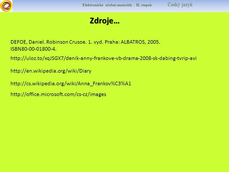 Zdroje… http://en.wikipedia.org/wiki/Diary http://cs.wikipedia.org/wiki/Anna_Frankov%C3%A1 http://uloz.to/xqJSGX7/denik-anny-frankove-vb-drama-2008-sk-dabing-tvrip-avi DEFOE, Daniel.