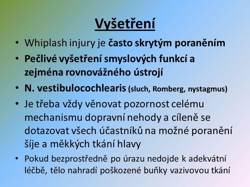 Vyšetření Whiplash injury je často skrytým poraněním Pečlivé vyšetření smyslových funkcí a zejména rovnovážného ústrojí N.