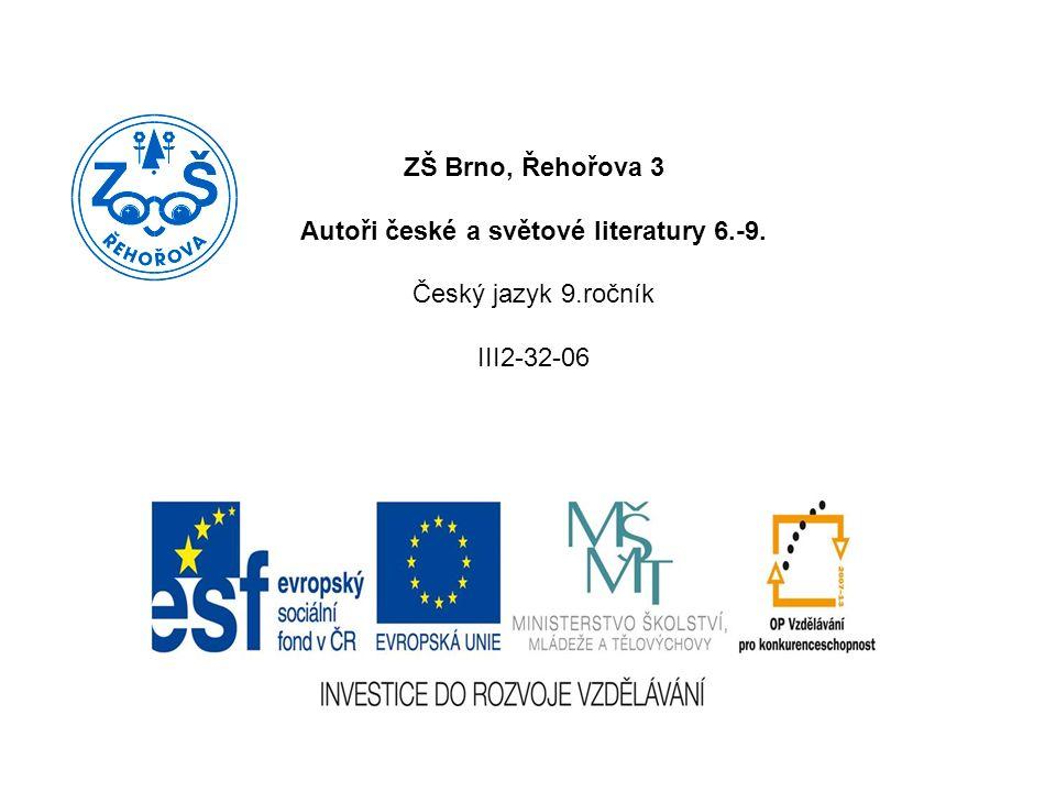 ZŠ Brno, Řehořova 3 Autoři české a světové literatury 6.-9. Český jazyk 9.ročník III2-32-06