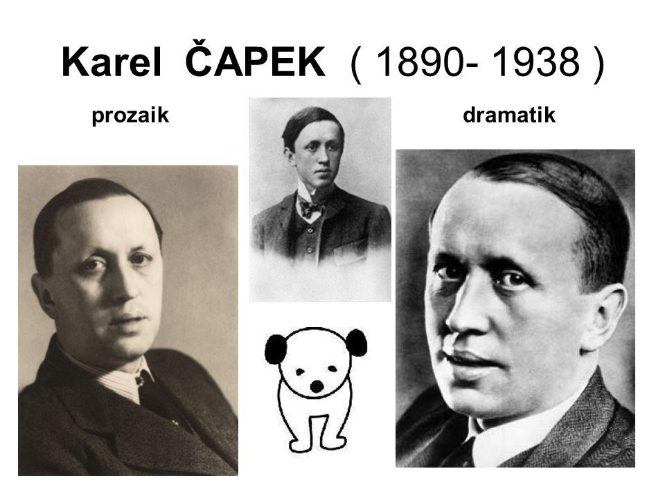 Karel ČAPEK ( 1890- 1938 ) prozaik dramatik