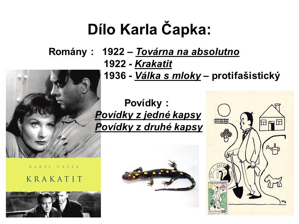 Dílo Karla Čapka: Romány : 1922 – Továrna na absolutno 1922 - Krakatit 1936 - Válka s mloky – protifašistický Povídky : Povídky z jedné kapsy Povídky z druhé kapsy