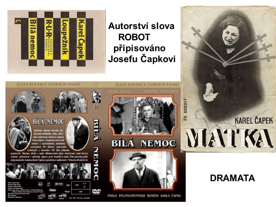 DRAMATA Autorství slova ROBOT připisováno Josefu Čapkovi