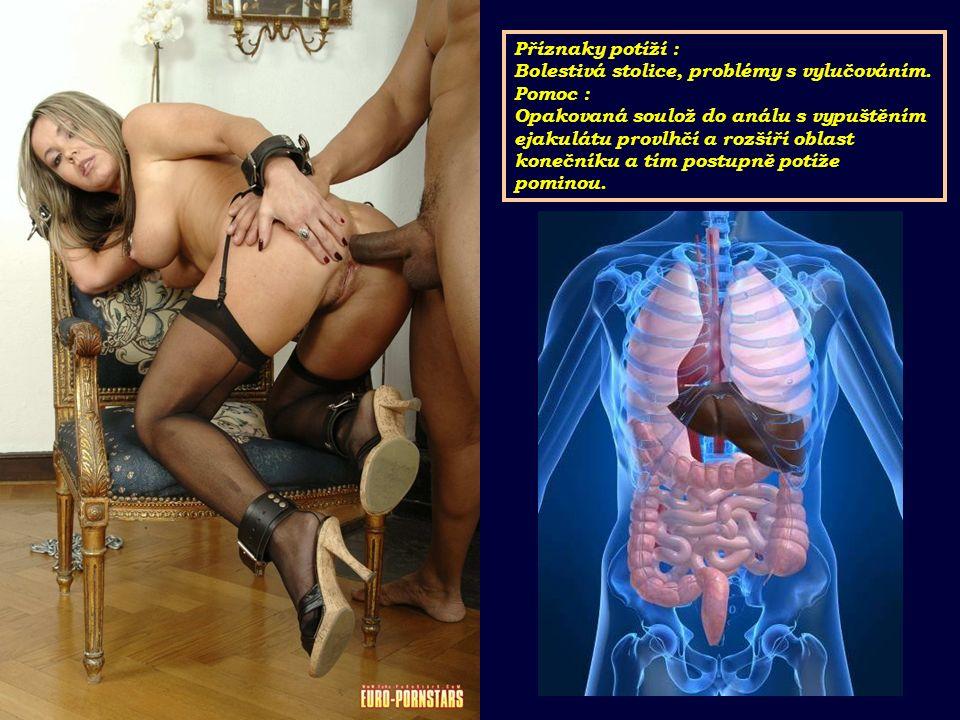 Příznaky potíží : Bolestivá stolice, problémy s vylučováním.