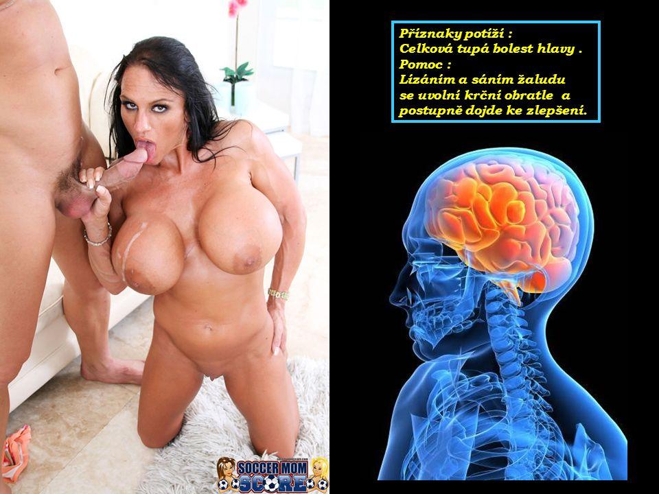 Příznaky potíží : Celková tupá bolest hlavy.