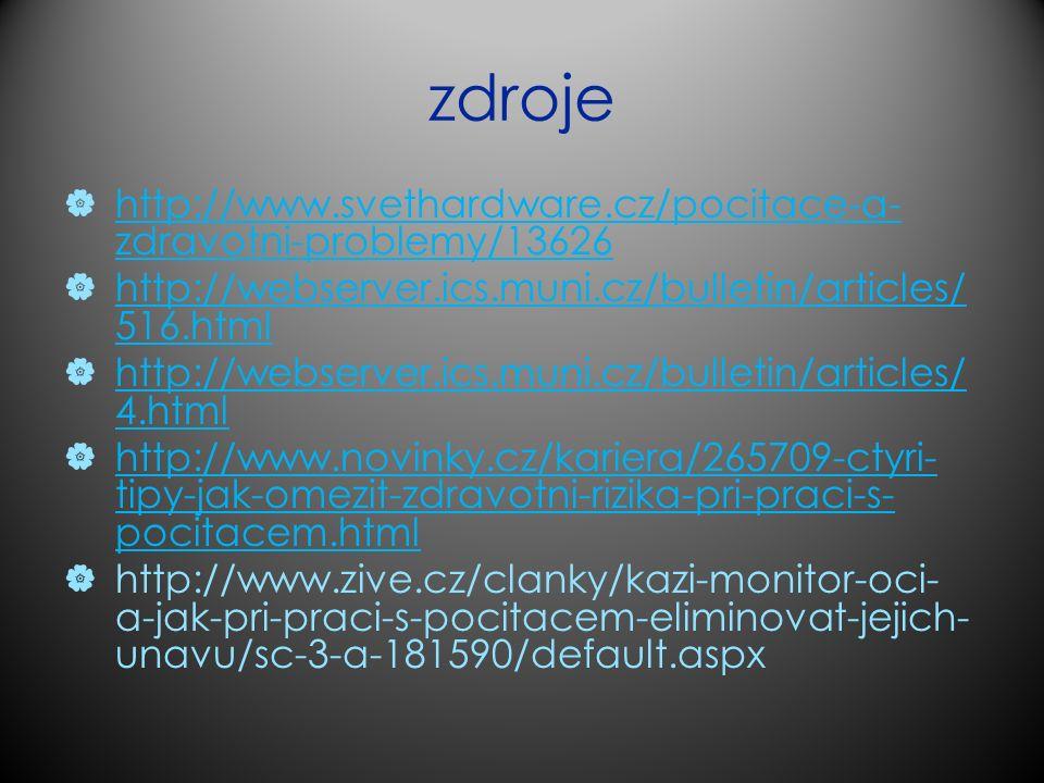 zdroje  http://www.svethardware.cz/pocitace-a- zdravotni-problemy/13626 http://www.svethardware.cz/pocitace-a- zdravotni-problemy/13626  http://webs