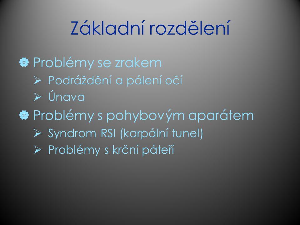 Základní rozdělení  Problémy se zrakem  Podráždění a pálení očí  Únava  Problémy s pohybovým aparátem  Syndrom RSI (karpální tunel)  Problémy s krční páteří