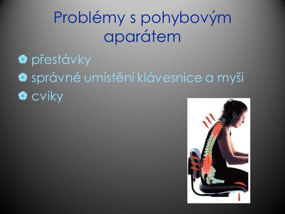 Problémy s pohybovým aparátem  přestávky  správné umístění klávesnice a myši  cviky