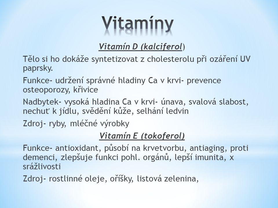Vitamín K (chinon) Funkce: podpora srážlivosti krve (omezuje menstruaci, krvácení z nosu, dásní) Nadbytek: žloutnutí pokožky, návaly, pocení Zdroj: částečně produkován střevní mikroflórou+ listová zelenina, zelí, sója, játra
