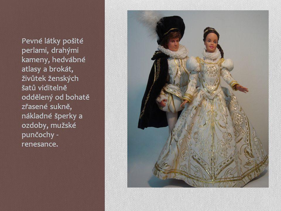 Pevné látky pošité perlami, drahými kameny, hedvábné atlasy a brokát, živůtek ženských šatů viditelně oddělený od bohatě zřasené sukně, nákladné šperky a ozdoby, mužské punčochy - renesance.