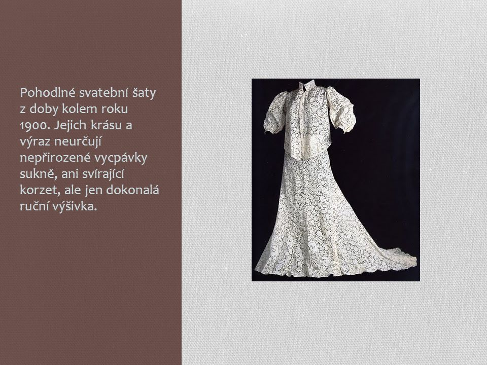 Pohodlné svatební šaty z doby kolem roku 1900.