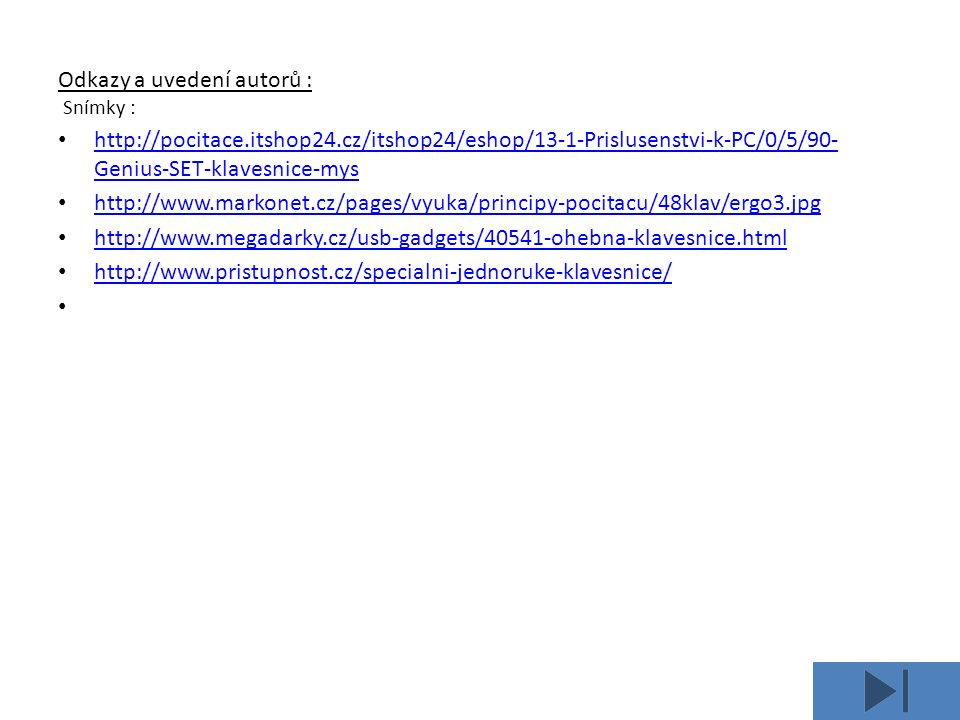Odkazy a uvedení autorů : Snímky : http://pocitace.itshop24.cz/itshop24/eshop/13-1-Prislusenstvi-k-PC/0/5/90- Genius-SET-klavesnice-mys http://pocitac