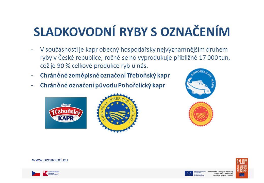 SLADKOVODNÍ RYBY S OZNAČENÍM -V současnosti je kapr obecný hospodářsky nejvýznamnějším druhem ryby v České republice, ročně se ho vyprodukuje přibližně 17 000 tun, což je 90 % celkové produkce ryb u nás.