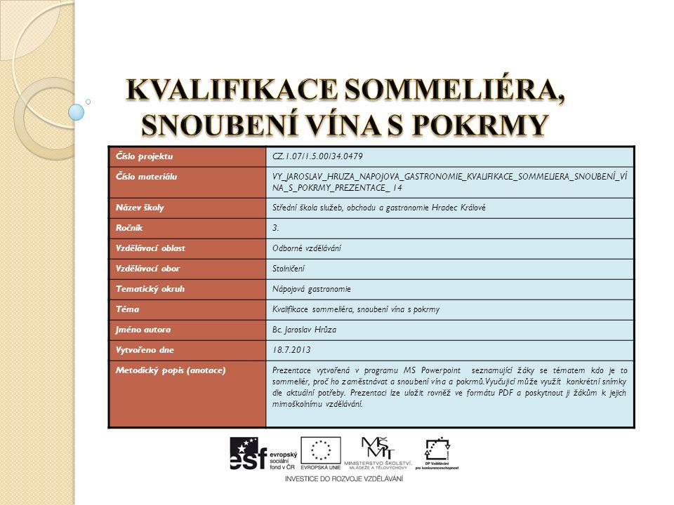 Číslo projektuCZ.1.07/1.5.00/34.0479 Číslo materiáluVY_JAROSLAV_HRUZA_NAPOJOVA_GASTRONOMIE_KVALIFIKACE_SOMMELIERA_SNOUBENÍ_VÍ NA_S_POKRMY_PREZENTACE_ 14 Název školyStřední škola služeb, obchodu a gastronomie Hradec Králové Ročník3.
