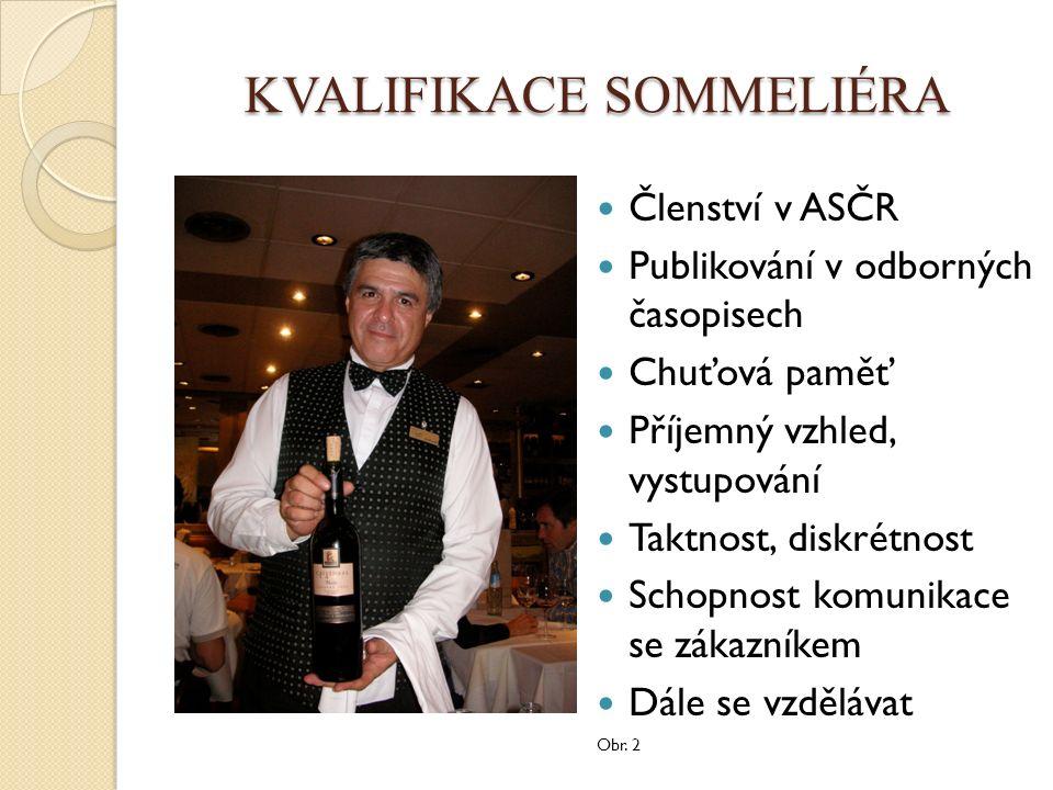 KVALIFIKACE SOMMELIÉRA PROČ ZAMĚSTNÁVAT SOMMELIÉRA Zvyšuje prestiž podniku Sestavuje nápojový a vinný lístek Připravuje a sestavuje finanční plán vín Schopnost nakupovat vína (ekonomické myšlení) Skladuje vína ve vinném sklepě Je schopný doporučit vhodné víno k pokrmu Prodat víno dle finančních možností hosta