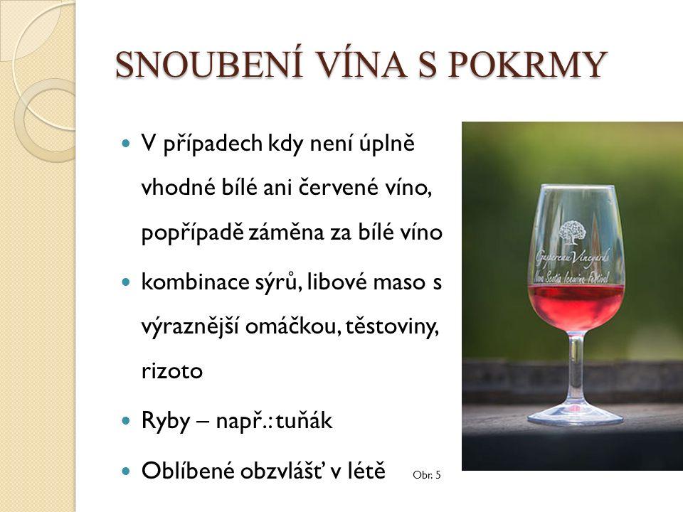 SNOUBENÍ VÍNA S POKRMY V případech kdy není úplně vhodné bílé ani červené víno, popřípadě záměna za bílé víno kombinace sýrů, libové maso s výraznější omáčkou, těstoviny, rizoto Ryby – např.: tuňák Oblíbené obzvlášť v létě Obr.