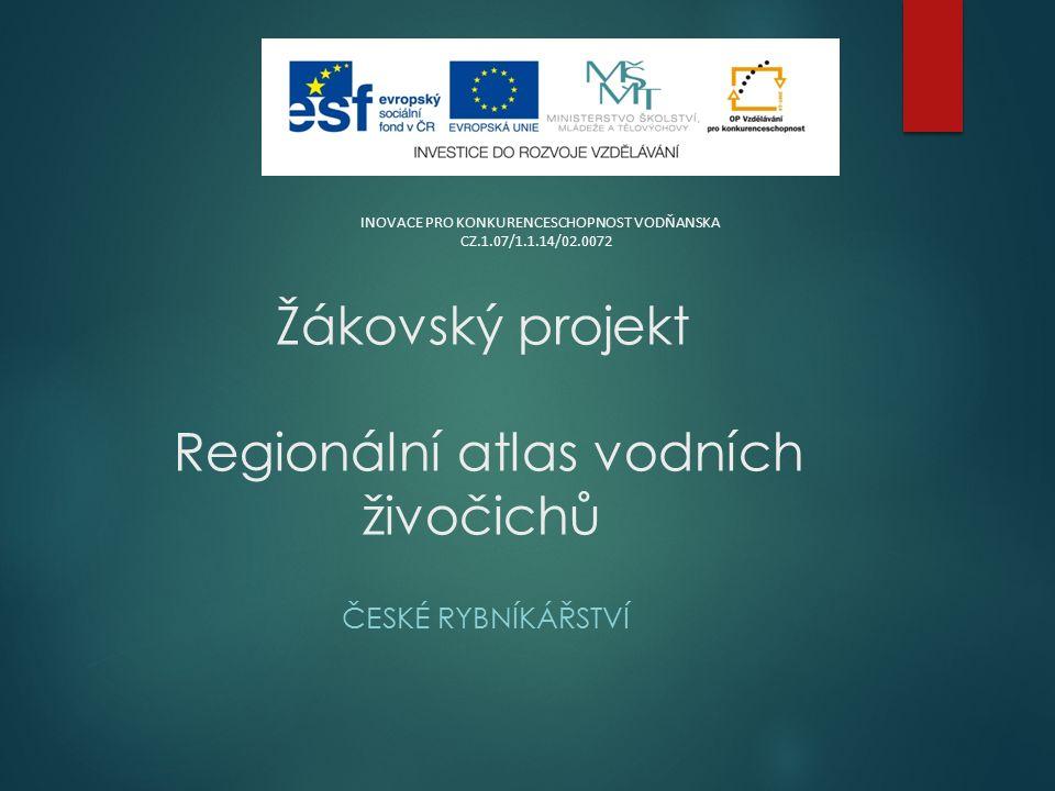 Žákovský projekt Regionální atlas vodních živočichů ČESKÉ RYBNÍKÁŘSTVÍ INOVACE PRO KONKURENCESCHOPNOST VODŇANSKA CZ.1.07/1.1.14/02.0072