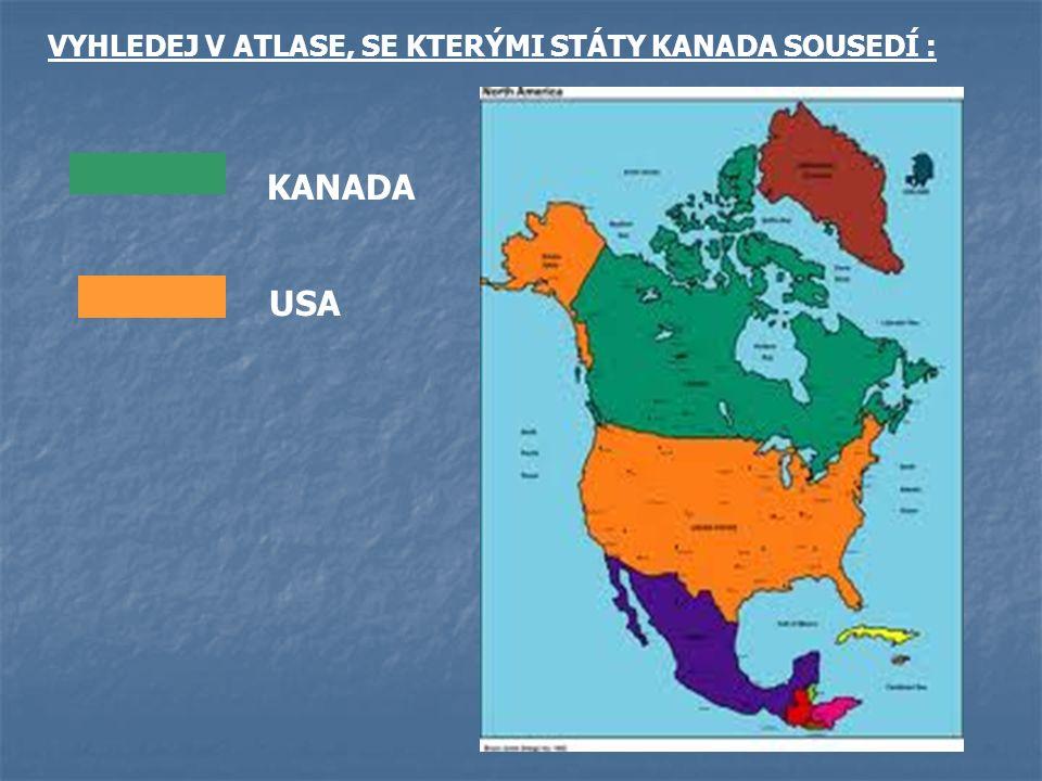 VYHLEDEJ V ATLASE, SE KTERÝMI STÁTY KANADA SOUSEDÍ : KANADA USA