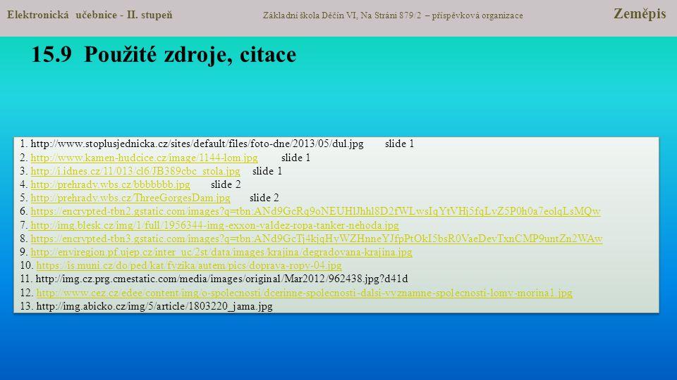15.9 Použité zdroje, citace 1. http://www.stoplusjednicka.cz/sites/default/files/foto-dne/2013/05/dul.jpg slide 1 2. http://www.kamen-hudcice.cz/image