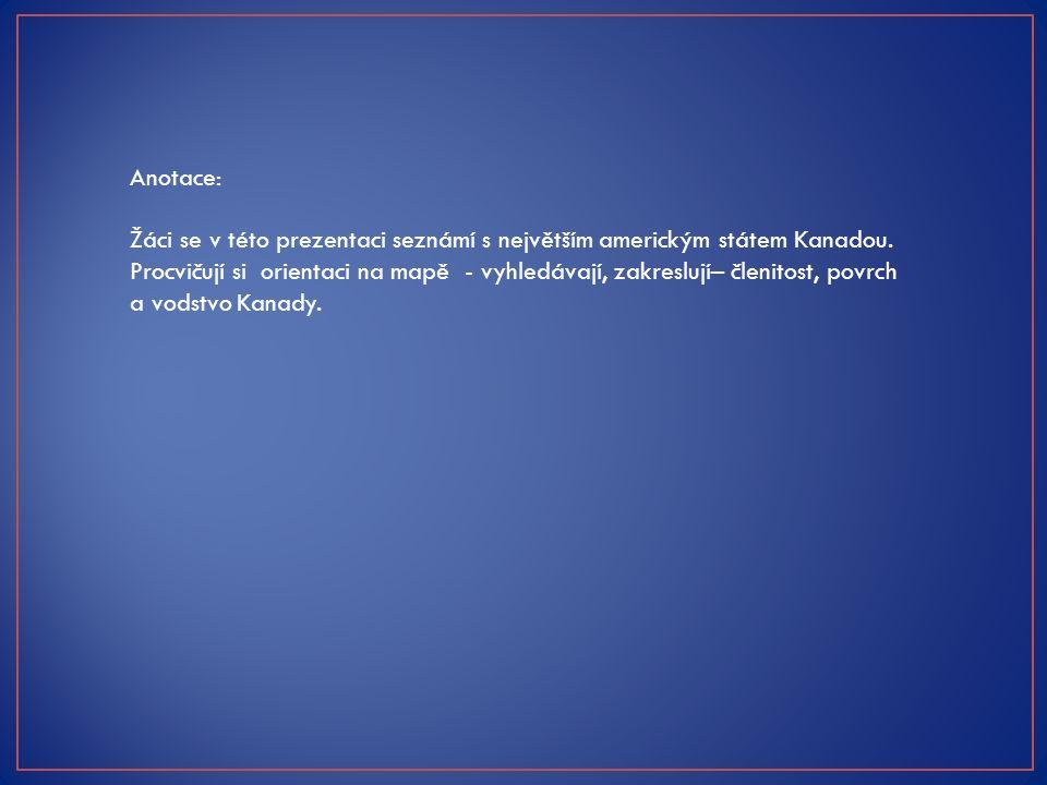 Anotace: Žáci se v této prezentaci seznámí s největším americkým státem Kanadou.