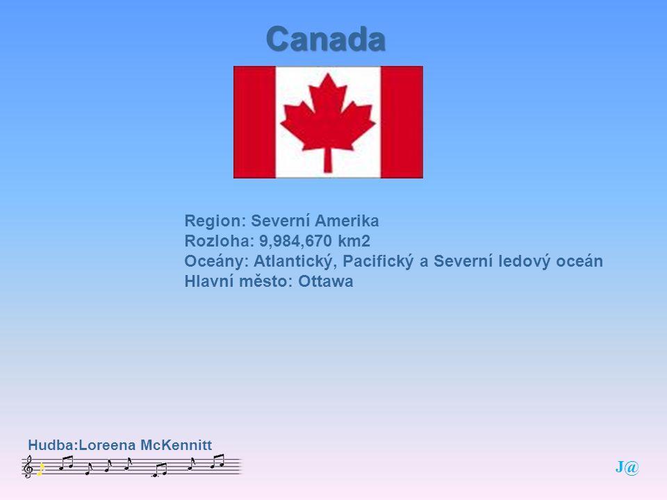 Canada Region: Severní Amerika Rozloha: 9,984,670 km2 Oceány: Atlantický, Pacifický a Severní ledový oceán Hlavní město: Ottawa Hudba:Loreena McKennitt J@