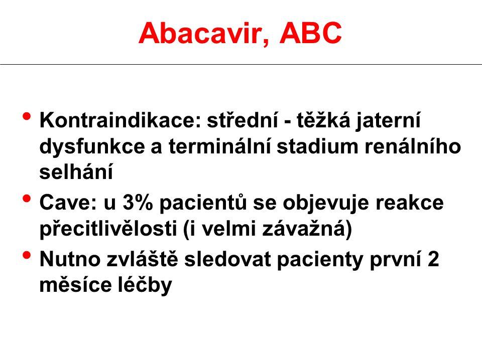 Kontraindikace: střední - těžká jaterní dysfunkce a terminální stadium renálního selhání Cave: u 3% pacientů se objevuje reakce přecitlivělosti (i velmi závažná) Nutno zvláště sledovat pacienty první 2 měsíce léčby Abacavir, ABC