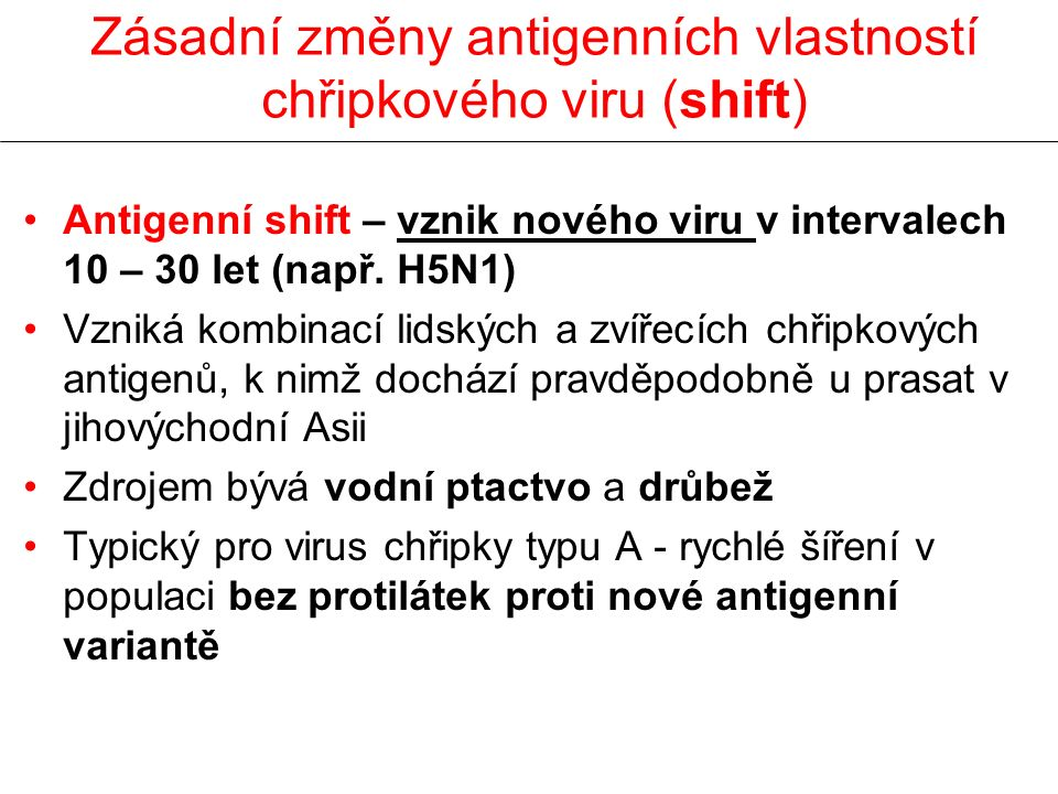 Zásadní změny antigenních vlastností chřipkového viru (shift) Antigenní shift – vznik nového viru v intervalech 10 – 30 let (např.