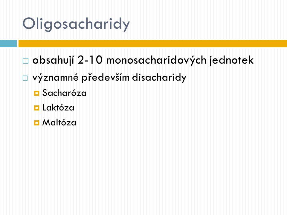 Oligosacharidy  obsahují 2-10 monosacharidových jednotek  významné především disacharidy  Sacharóza  Laktóza  Maltóza
