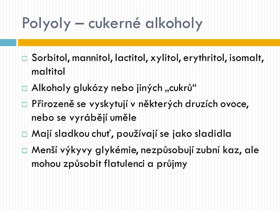 """Polyoly – cukerné alkoholy  Sorbitol, mannitol, lactitol, xylitol, erythritol, isomalt, maltitol  Alkoholy glukózy nebo jiných """"cukrů""""  Přirozeně s"""