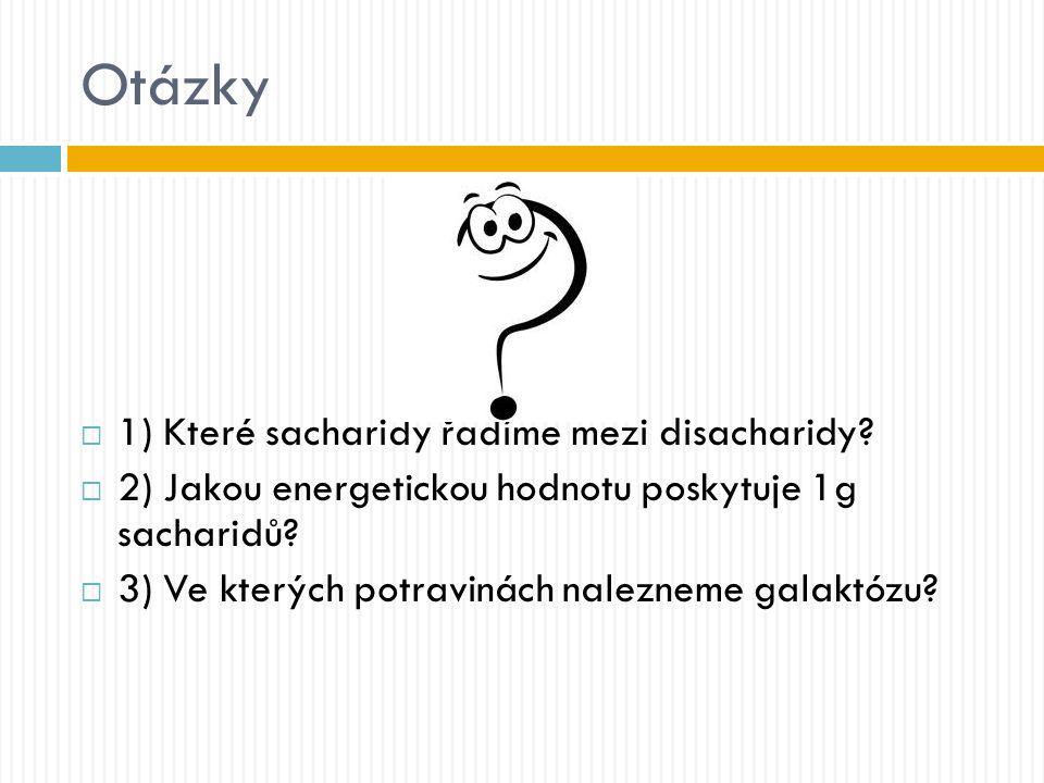 Otázky  1) Které sacharidy řadíme mezi disacharidy?  2) Jakou energetickou hodnotu poskytuje 1g sacharidů?  3) Ve kterých potravinách nalezneme gal