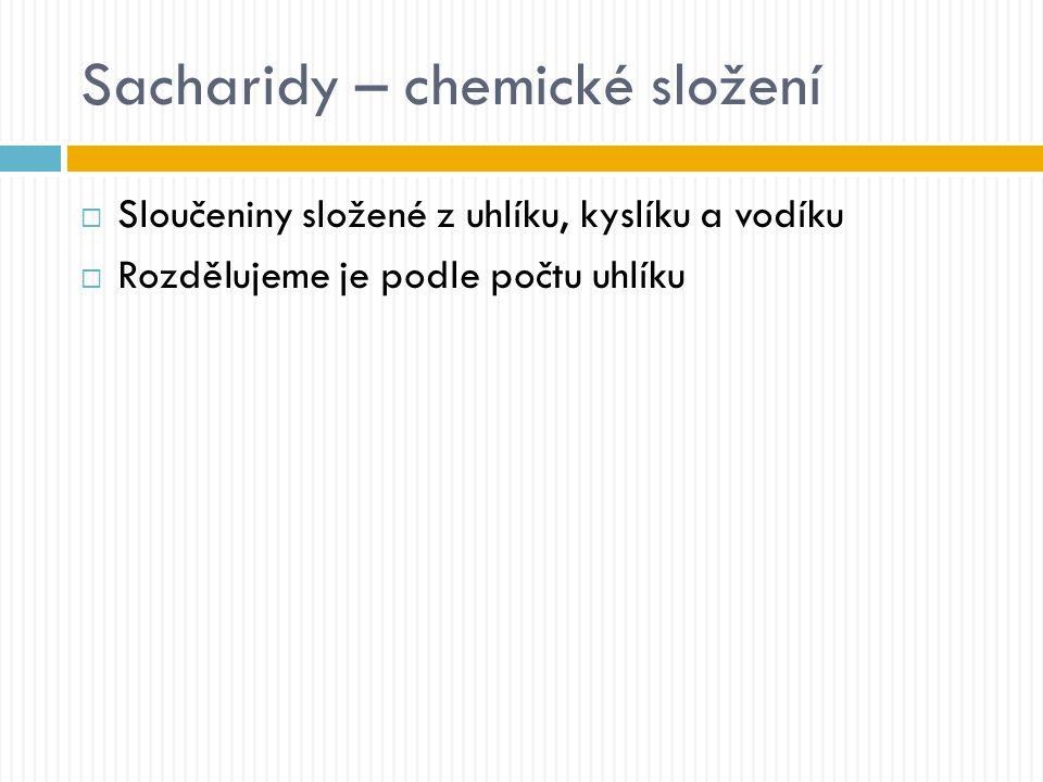 Sacharidy – chemické složení  Sloučeniny složené z uhlíku, kyslíku a vodíku  Rozdělujeme je podle počtu uhlíku