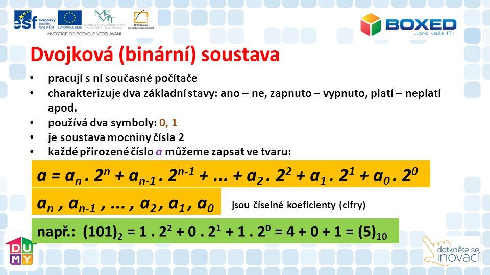 Dvojková (binární) soustava pracují s ní současné počítače charakterizuje dva základní stavy: ano – ne, zapnuto – vypnuto, platí – neplatí apod.