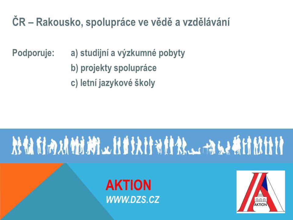 AKTION WWW.DZS.CZ ČR – Rakousko, spolupráce ve vědě a vzdělávání Podporuje: a) studijní a výzkumné pobyty b) projekty spolupráce c) letní jazykové ško
