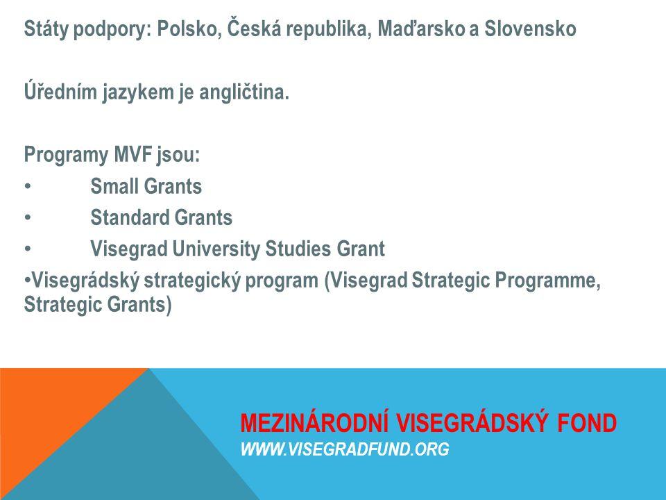 MEZINÁRODNÍ VISEGRÁDSKÝ FOND WWW.VISEGRADFUND.ORG Státy podpory: Polsko, Česká republika, Maďarsko a Slovensko Úředním jazykem je angličtina. Programy