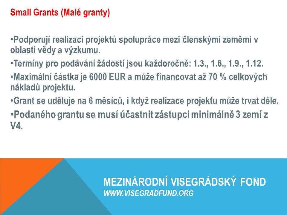 MEZINÁRODNÍ VISEGRÁDSKÝ FOND WWW.VISEGRADFUND.ORG Small Grants (Malé granty) Podporují realizaci projektů spolupráce mezi členskými zeměmi v oblasti vědy a výzkumu.