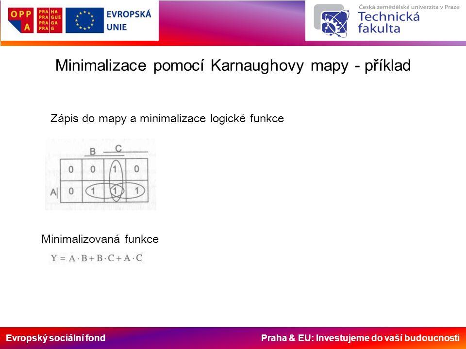 Evropský sociální fond Praha & EU: Investujeme do vaší budoucnosti Minimalizace pomocí Karnaughovy mapy - příklad Zápis do mapy a minimalizace logické
