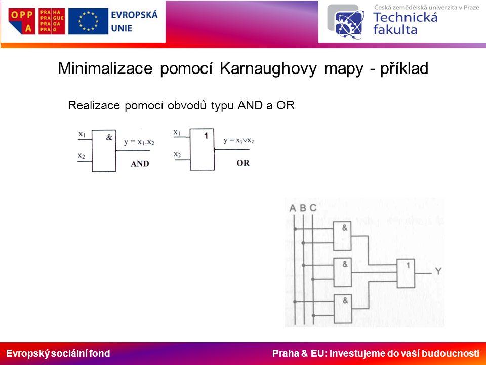 Evropský sociální fond Praha & EU: Investujeme do vaší budoucnosti Minimalizace pomocí Karnaughovy mapy - příklad Realizace pomocí obvodů typu AND a O