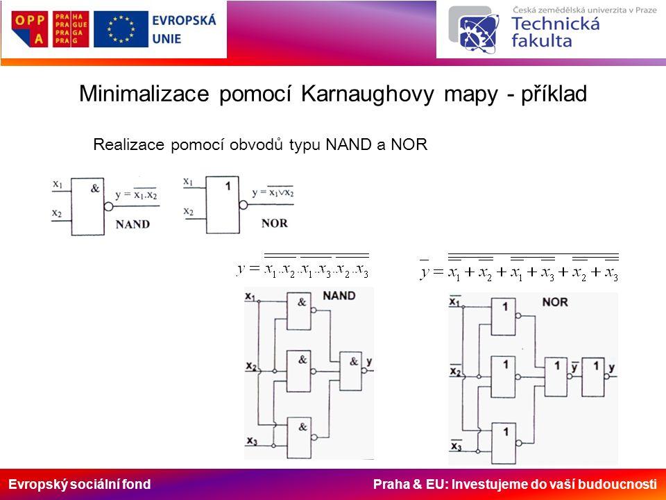 Evropský sociální fond Praha & EU: Investujeme do vaší budoucnosti Minimalizace pomocí Karnaughovy mapy - příklad Realizace pomocí obvodů typu NAND a