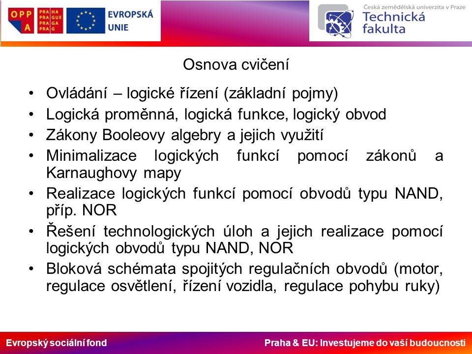 Evropský sociální fond Praha & EU: Investujeme do vaší budoucnosti Osnova cvičení Ovládání – logické řízení (základní pojmy) Logická proměnná, logická