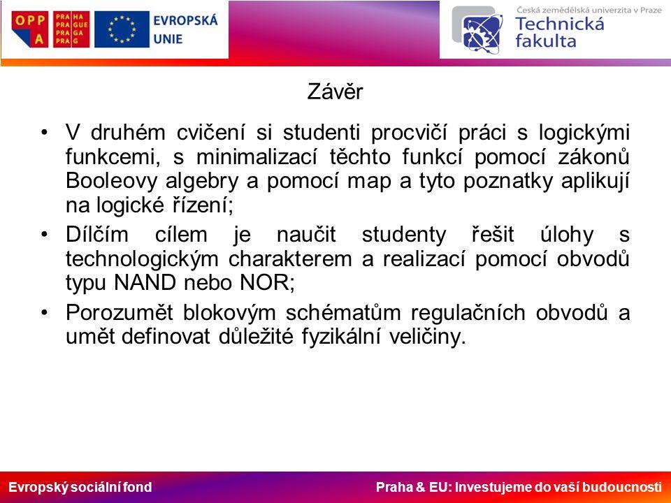 Evropský sociální fond Praha & EU: Investujeme do vaší budoucnosti Závěr V druhém cvičení si studenti procvičí práci s logickými funkcemi, s minimaliz