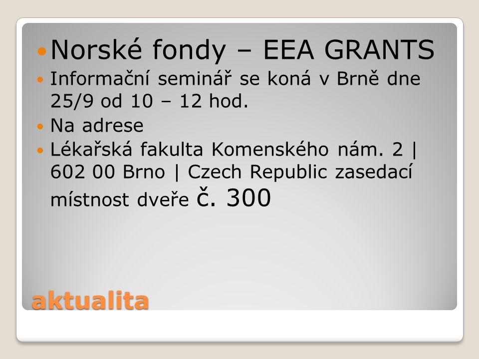 aktualita Norské fondy – EEA GRANTS Informační seminář se koná v Brně dne 25/9 od 10 – 12 hod. Na adrese Lékařská fakulta Komenského nám. 2 | 602 00 B