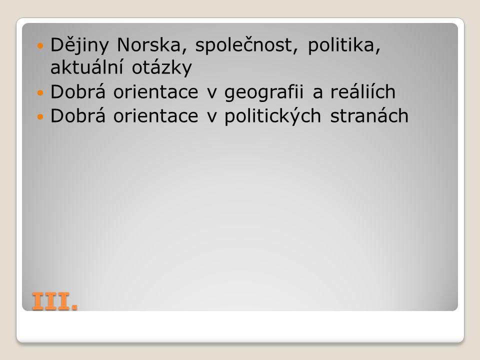 III. Dějiny Norska, společnost, politika, aktuální otázky Dobrá orientace v geografii a reáliích Dobrá orientace v politických stranách