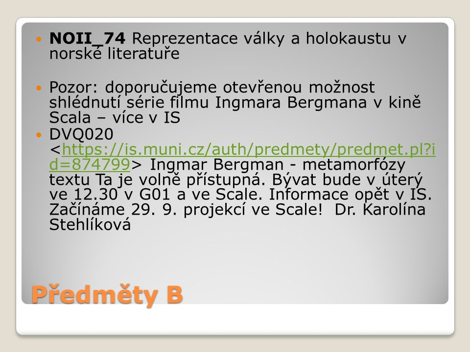 Předměty B NOII_74 Reprezentace války a holokaustu v norské literatuře Pozor: doporučujeme otevřenou možnost shlédnutí série filmu Ingmara Bergmana v kině Scala – více v IS DVQ020 Ingmar Bergman - metamorfózy textu Ta je volně přístupná.