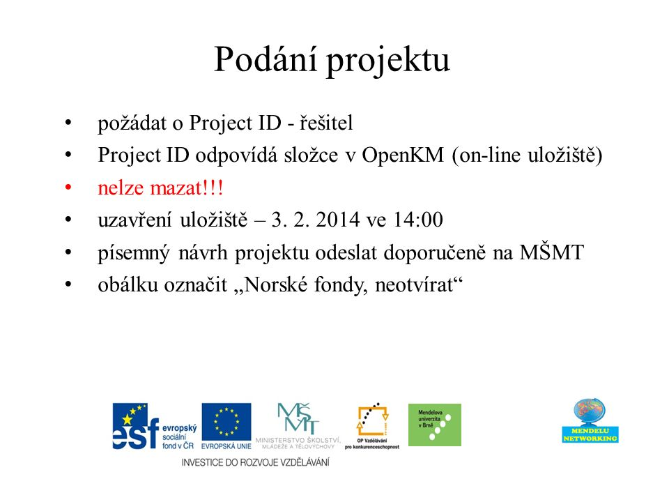 Podání projektu požádat o Project ID - řešitel Project ID odpovídá složce v OpenKM (on-line uložiště) nelze mazat!!.