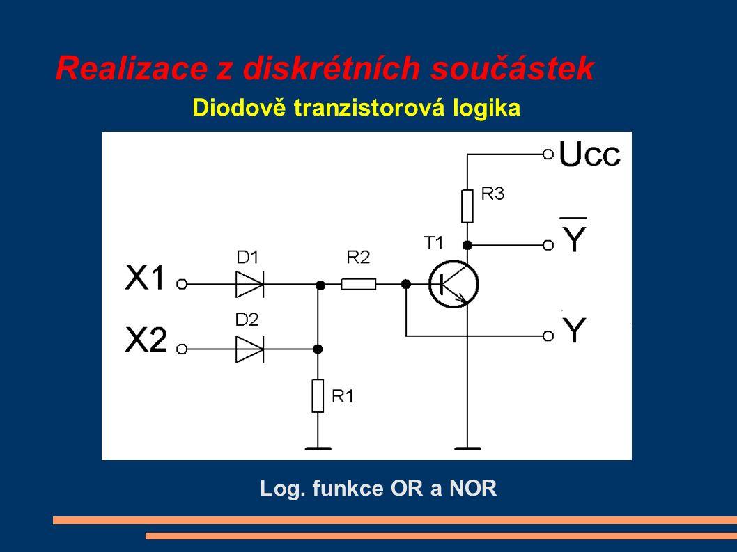 Realizace z diskrétních součástek Diodově tranzistorová logika Log. funkce OR a NOR