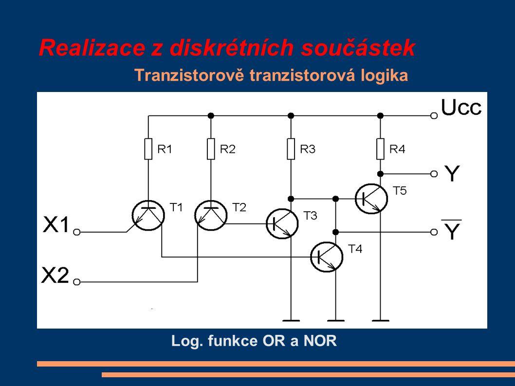 Realizace z diskrétních součástek Tranzistorově tranzistorová logika Log. funkce OR a NOR