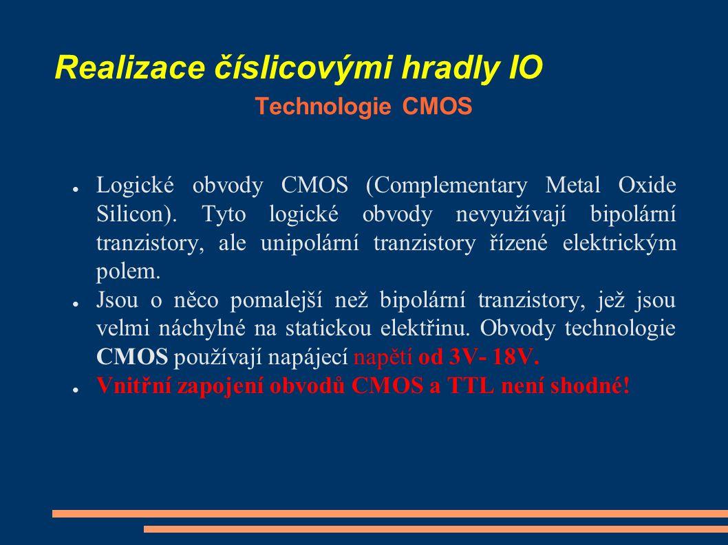 Realizace číslicovými hradly IO Technologie CMOS ● Logické obvody CMOS (Complementary Metal Oxide Silicon). Tyto logické obvody nevyužívají bipolární