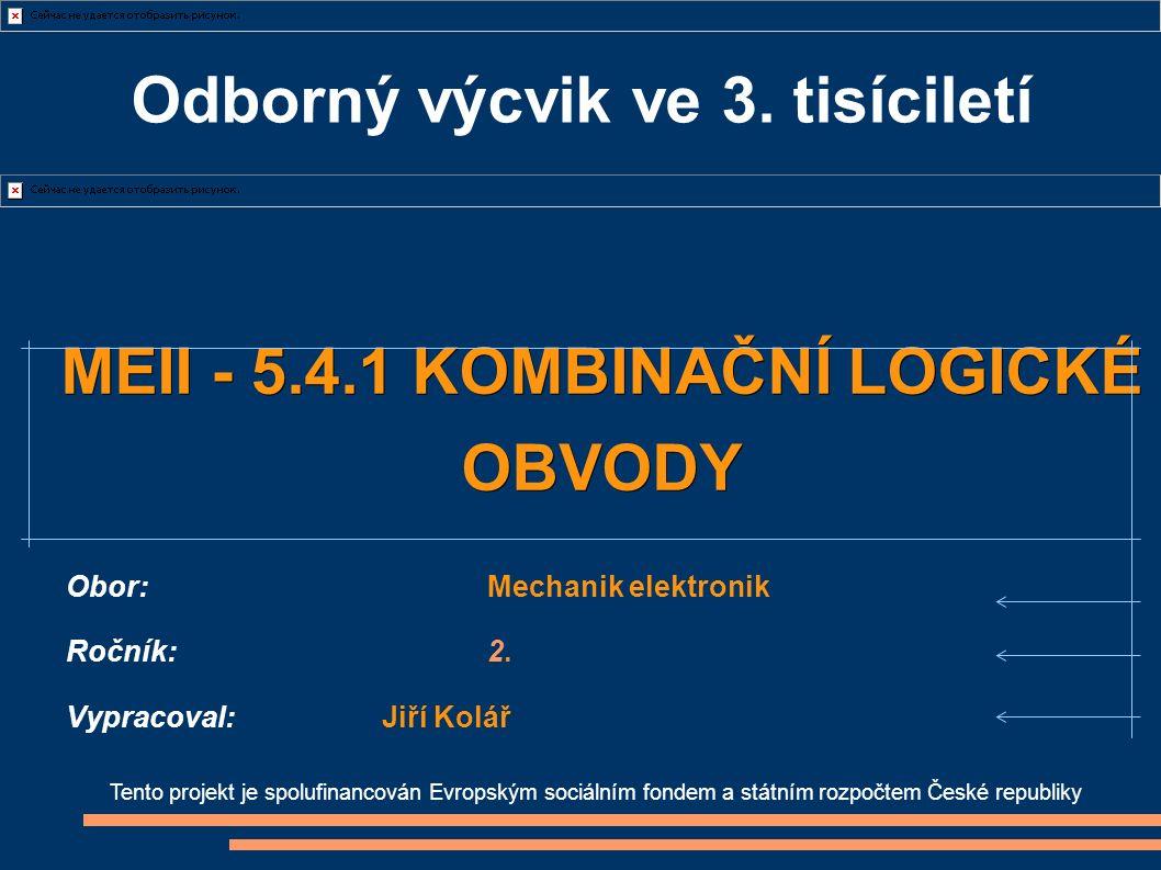 Odborný výcvik ve 3. tisíciletí Tento projekt je spolufinancován Evropským sociálním fondem a státním rozpočtem České republiky MEII - 5.4.1 KOMBINAČN
