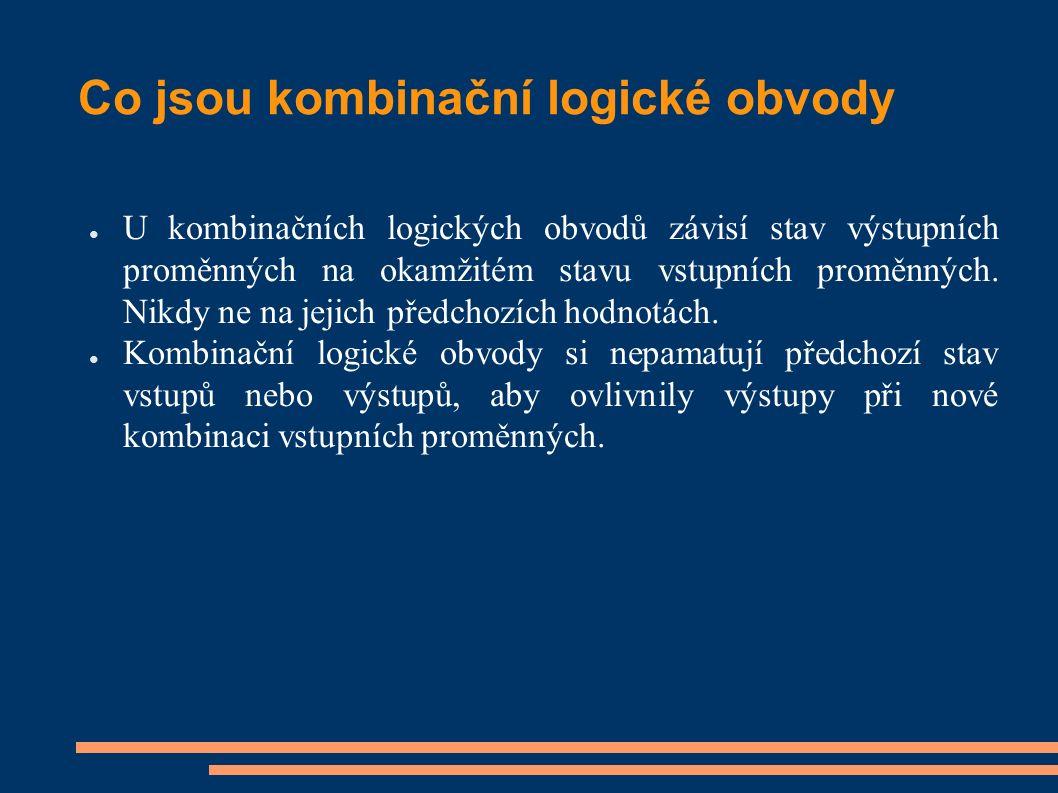 Co jsou kombinační logické obvody ● U kombinačních logických obvodů závisí stav výstupních proměnných na okamžitém stavu vstupních proměnných. Nikdy n